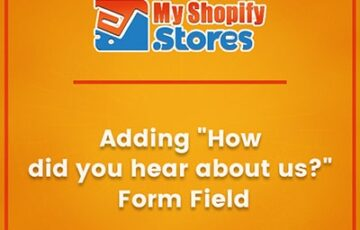 myshopifystores-small-task-adding-how-did-you-hear-about-us-form-field-min.jpg