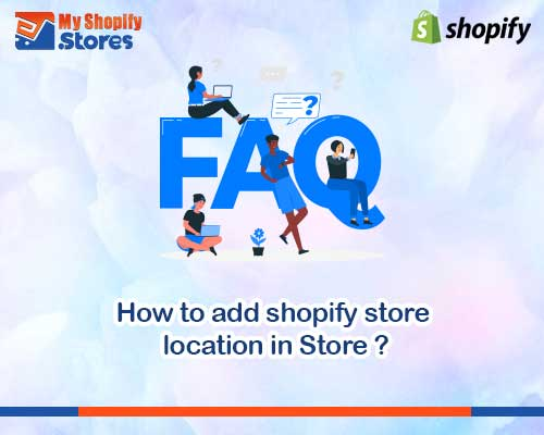 myshopifystores-how-to-add-shopify-store-location